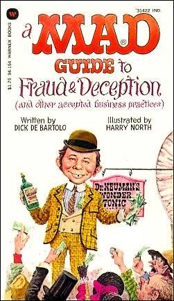 Mad Guide to Fraud & Deception (and Other Accepted Business Practices)