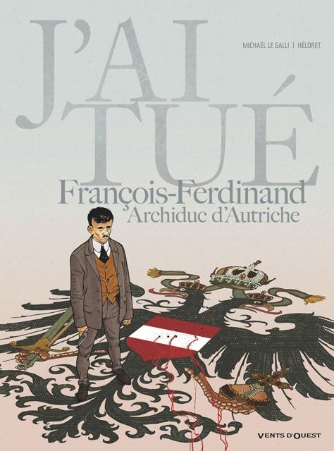 J'ai tué - François-Ferdinand, Archiduc d'Autriche