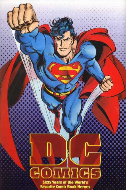 DC Comics: Sixty Years of the World's Favorite Comic Book Heroes
