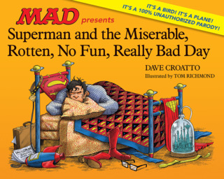 MAD Presents Superman and the Miserable, Rotten, No Fun, Really Bad Day