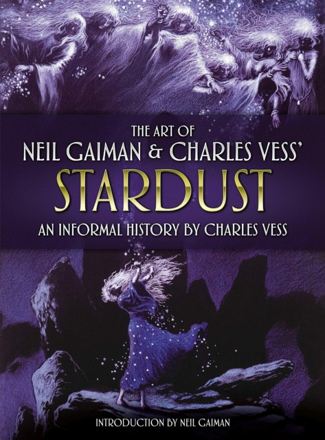 The Art of Neil Gaiman & Charles Vess' Stardust: An Informal History By Charles Vess