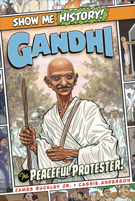 Show Me History!: Gandhi: The Peaceful Protester!