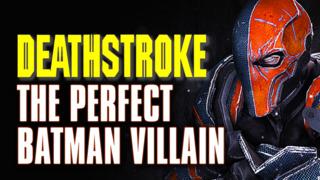 9 Reasons Why Deathstroke Is The Perfect Batman Villain